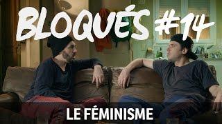 Bloqués #14 - Le féminisme