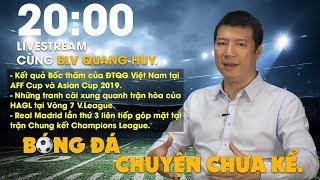 LIVESTREAM cùng BLV Quang Huy | Bóng đá Châu Âu sôi động với những trận cầu quyết định