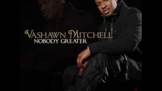 Nobody Greater by VaShawn Mitchell