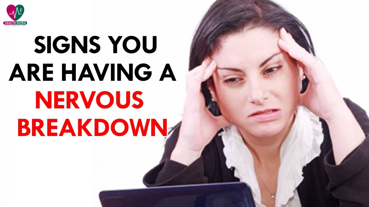 5 Signs you are Having a Nervous Breakdown