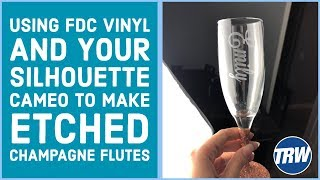 Using FDC Vinyl and Your Silhouette CAMEO to make Etched Champagne Flutes