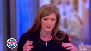 Ambassador Samantha Power on Trump, Nikki Haley, & More | The View