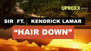 SIR - Hair Down ft. Kendrick Lamar - UPROXX NEW MUSIC