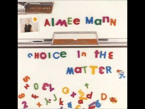 Aimee Mann - Choice In The Matter