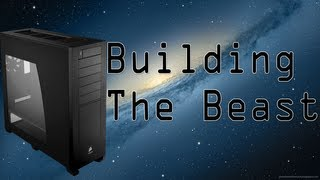 Building The Beast_ Build A High End Gaming / Video Editing Computer! (1080p)