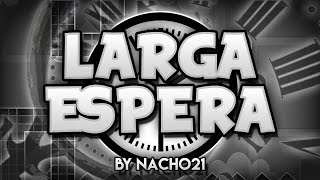 "15 MINUTOS DE NIVEL | Geometry Dash - ""Larga Espera"" by Nacho21 
