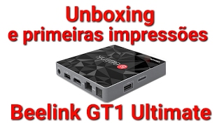 Unboxing e primeiras impressões Beelink GT1 Ultimate (Android TV Box)!!!