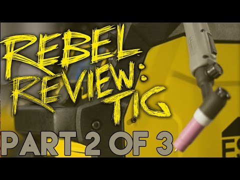ESAB Rebel EMP 215ic Review: Part 2 of 3 - TIG Welding   TIG Time