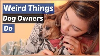 Weird Things Dog Owners Do