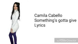 Download Lagu Camila Cabello - Something's gotta give (Lyrics) Gratis STAFABAND