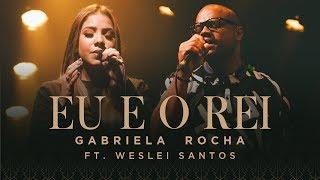 GABRIELA ROCHA - EU E O REI (CLIPE OFICIAL) Feat. WESLEI SANTOS
