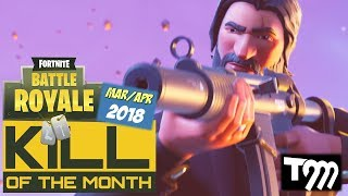 Fortnite: Battle Royale - KILL OF THE MONTH MAR/APR 2018