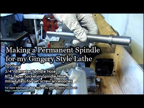 Making the Permanent Spindle for my Gingery Lathe