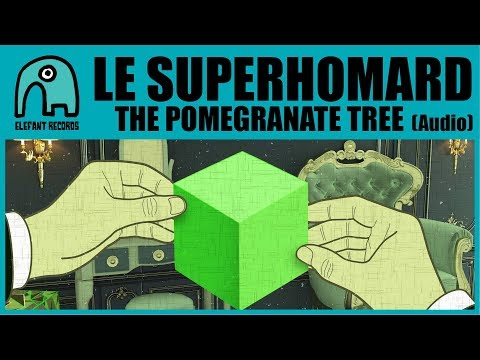 LE SUPERHOMARD - The Pomegranate Tree [Audio]