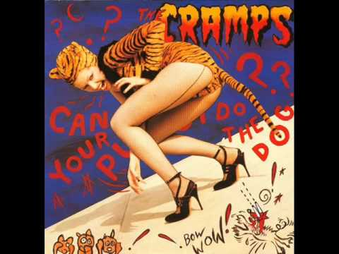 Cramps - Can Your Pussy Do The Dog