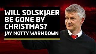 Can Ole Gunnar Solskjaer Last Until Christmas? |  Jay Motty Warm Down | Man Utd News