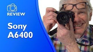 Sony A6400 review - everything you need to know in 4K