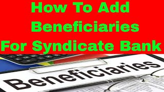 Syndicate Bank Beneficiary Add : How To Add Beneficiaries