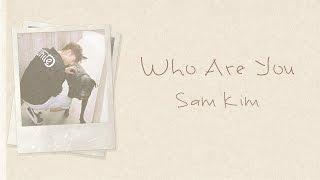 Who Are You - Sam Kim (샘김) [HAN/ROM/ENG LYRICS] [도깨비 OST]