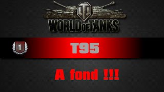 World of Tanks - T95 - A fond !!!