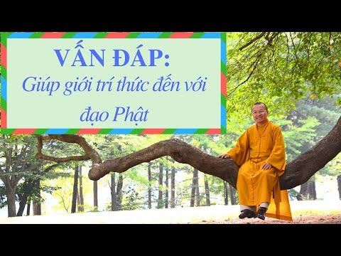 Vấn đáp: Giúp giới trí thức đến với đạo Phật