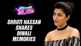 Shruti Hassan Shares Her Diwali Memories | Diwali Beats