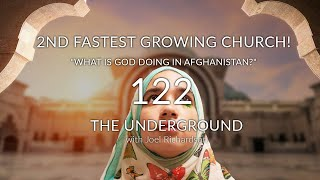 "AFGHANISTAN: World's 2nd Fastest Growing Church! ""What is God Doing in Afghanistan?"" Underground 122"