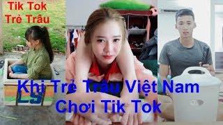Tik Tok Trẻ Trâu - Khi Trẻ Trâu Việt Nam Chơi Tik Tok #1.
