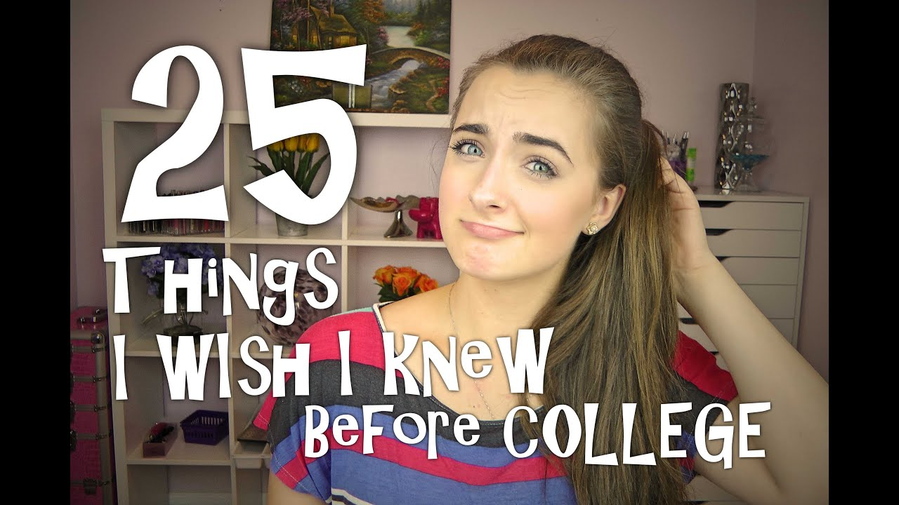 25 Things I Wish I Knew Before Freshman Year At College YouTube