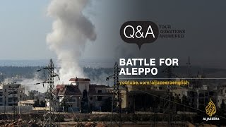 Q&A: Battle for Aleppo