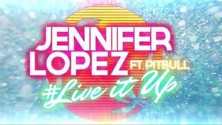 Jennifer Lopez ft. Pitbull - LIVE IT UP (Official Lyric Video)