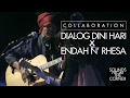 Sounds From The Corner : Collaboration #4 Dialog Dini Hari x Endah N' Rhesa