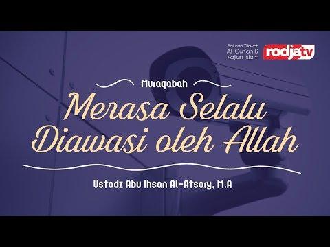 Muraqabah: Merasa Selalu diawasi oleh Allah (Ustadz Abu Ihsan Al Atsary.MA)
