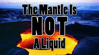 The Mantle is NOT a Liquid