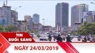 Tin Buổi Sáng - Ngày 24/03/2019 - Tin Tức Mới Nhất