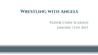 Wrestling With Angels by Pastor Chris Scarinzi 01/11/2015