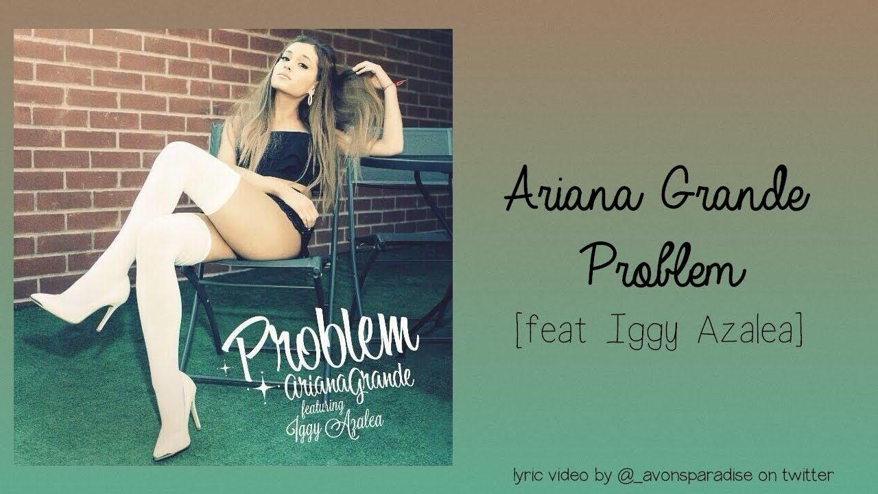 Ariana Grande - Problem feat. Iggy Azalea (lyrics on ...