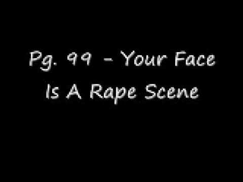 Pg. 99 - your Face Is A Rape Scene video