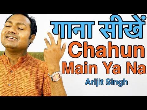 Chahun Main Ya Naa - Arijit Singh