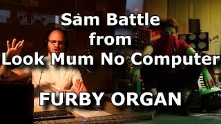 Furby Organ creator, Sam Battle joins me from Look Mum No Computer