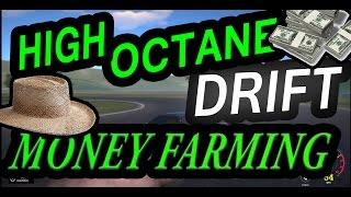 HIGH OCTANE DRIFT MONEY FARMING!!!!