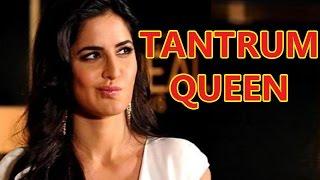 Katrina Kaif Full Of Tantrums | Bollywood News