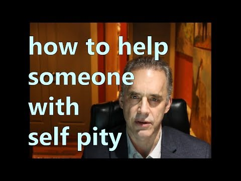 how to help someone with self pity - Jordan Peterson