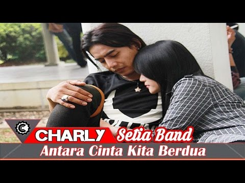 download lagu Charly Setia Band - Antara Cinta Kita Be gratis