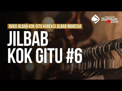Jilbab Kok Gitu #6 - Ustadz Khairullah Anwar Luthfi, Lc