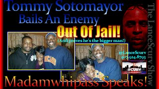 Tommy Sotomayor Bails An Enemy Out Of Jail! - Madamwhipass Speaks!