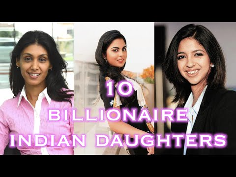10 BILLIONAIRE INDIAN DAUGHTERS