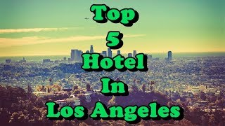 Top 5 Best Hotels in Los Angeles, USA