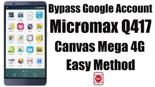 Bypass Google Account Micromax Q417 Canvas Mega 4G
