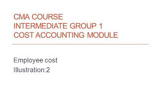 CMA   INTERMEDIATE   GROUP 1   EMPLOYEE COST   ILLUSTRATION 2